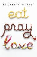Eat Pray Love One Womans Search for Everything Across Italy India & Indonesia