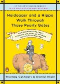 Heidegger & a Hippo Walk Through Those Pearly Gates Using Philosophy & Jokes to Explore Life Death the Afterlife & Everything in Between