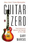 Guitar Zero The Science of Becoming Musical at Any Age