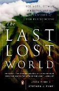 Last Lost World Ice Ages Human Origins & the Invention of the Pleistocene
