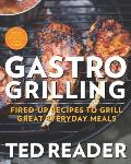 Gastro Grilling Fired Up Recipes to Grill Great Everyday Meals