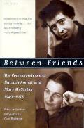 Between Friends The Correspondence of Hannah Arendt & Mary McCarthy 1949 1975