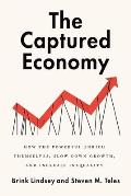 Captured Economy How the Powerful Become Richer Slow Down Growth & Increase Inequality
