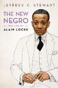 Cover Image for The New Negro: The Life of Alain Locke by Jeffrey C. Stewart
