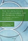The Interpretation of International Law by Domestic Courts: Uniformity, Diversity, Convergence