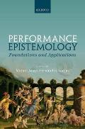 Performance Epistemology: Foundations and Applications