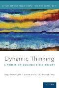 Dynamic Thinking: A Primer on Dynamic Field Theory
