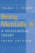 Being Mentally Ill 3rd Edition A Sociological Theory