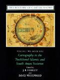 The History of Cartography, Volume 2, Book 1: Cartography in the Traditional Islamic and South Asian Societies