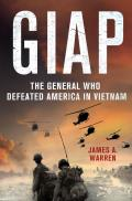 Giap: The General Who Defeated America in Vietnam: The General Who Defeated America in Vietnam