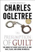 Presumption of Guilt The Arrest of Henry Louis Gates Jr & Race Class & Crime in America