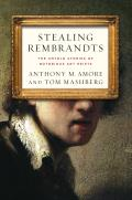 Stealing Rembrandts The Untold Stories of Notorious Art Heists