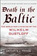 Death in the Baltic The World War II Sinking of the Wilhelm Gustloff