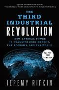 Third Industrial Revolution How Lateral Power Is Transforming Energy the Economy & the World