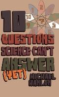 Ten Questions Science Cant Answer Yet A Guide to the Scientific Wilderness