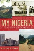 My Nigeria Five Decades of Independence