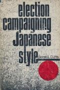 Election Campaigning, Japanese Style (Studies of the East Asian Institute)