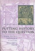 Putting History to the Question: Power, Politics, and Society in English Renaissance Drama