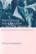 Watchdog Journalism in South America: News, Accountability, and Democracy