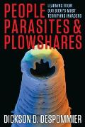 People Parasites & Plowshares Learning From Our Bodys Most Terrifying Invaders