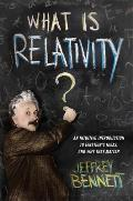 What Is Relativity An Intuitive Introduction to Einsteins Ideas & Why They Matter