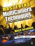 Mastering Multicamera Techniques: From Preproduction to Editing and Deliverables [With DVD]
