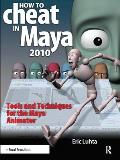 How to Cheat in Maya 2010: Tools and Techniques for the Maya Animator [With DVD ROM]