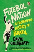 Futebol Nation a Footballing History of Brazil