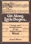 Git Along Little Dogies Songs & Songmakers of the American West
