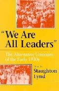 We Are All Leaders: The Alternative Unionism of the Early 1930s