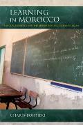 Learning in Morocco: Language Politics and the Abandoned Educational Dream