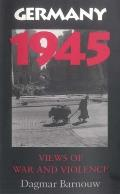 Germany 1945: Views of War and Violence