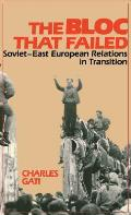 Bloc That Failed: Soviet-East European Relations in Transition