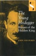 The Young Heidegger: Rumor of the Hidden King