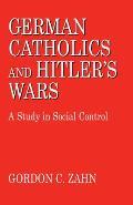 German Catholics and Hitler S Wars: Theology