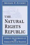 Natural Rights Republic: Studies in the Foundation of the American Political Tradition