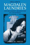 Irelands Magdalen Laundries & The Nations Architecture Of Containment