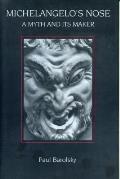 Michelangelos Nose A Myth & Its Maker