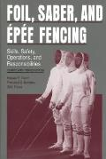 Foil, Saber, and ?p?e Fencing: Skills, Safety, Operations, and Responsibilities