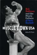 Muscletown USA: Bob Hoffman and the Manly Culture of York Barbell