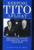 Keeping Tito Afloat: The United States, Yugoslavia, and the Cold War
