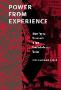 Power from Experience Urban Popular Movements in Late Twentieth Century Mexico