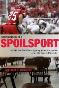Confessions of a Spoilsport My Life & Hard Times Fighting Sports Corruption at an Old Eastern University
