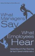 What Managers Say, What Employees Hear: Connecting with Your Front Line (So They'll Connect with Customers)
