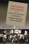 Becoming Neighbors in a Mexican American Community Power Conflict & Solidarity
