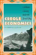 Creole Economics: Caribbean Cunning Under the French Flag