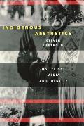 Indigenous Aesthetics Native Art Media & Identity