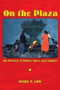 On the Plaza The Politics of Public Space & Culture