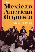 The Mexican American Orquesta: Music, Culture, and the Dialectic of Conflict (Title Page Only)