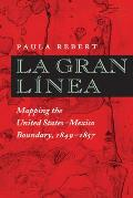 La Gran Linea Mapping the United States Mexico Boundary 1849 1857